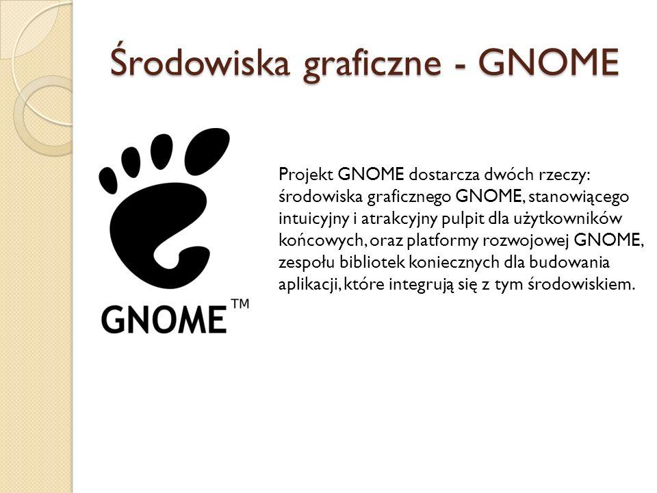 Środowiska graficzne - GNOME Projekt GNOME dostarcza dwóch rzeczy: środowiska graficznego GNOME, stanowiącego intuicyjny i atrakcyjny pulpit dla użytkowników końcowych, oraz platformy rozwojowej GNOME, zespołu bibliotek koniecznych dla budowania aplikacji, które integrują się z tym środowiskiem.