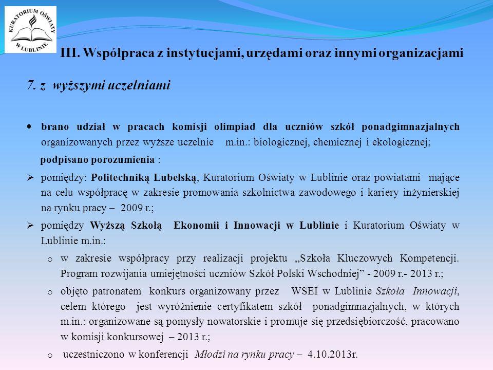 7. z wyższymi uczelniami brano udział w pracach komisji olimpiad dla uczniów szkół ponadgimnazjalnych organizowanych przez wyższe uczelnie m.in.: biol
