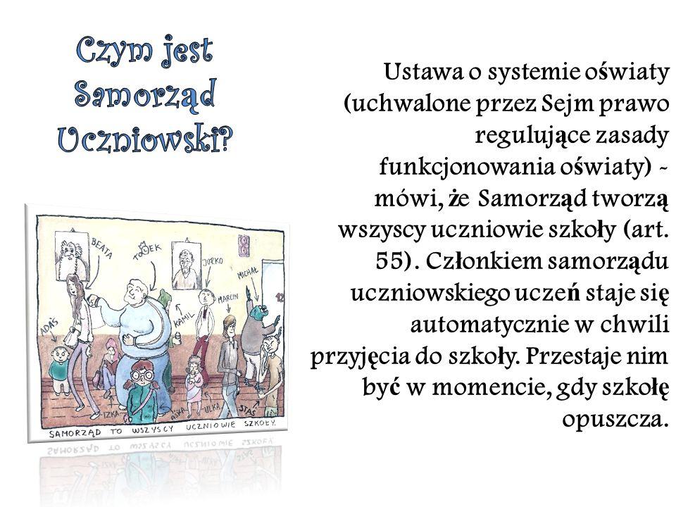 Ustawa o systemie o ś wiaty (uchwalone przez Sejm prawo reguluj ą ce zasady funkcjonowania o ś wiaty) - mówi, ż e Samorz ą d tworz ą wszyscy uczniowie szko ł y (art.