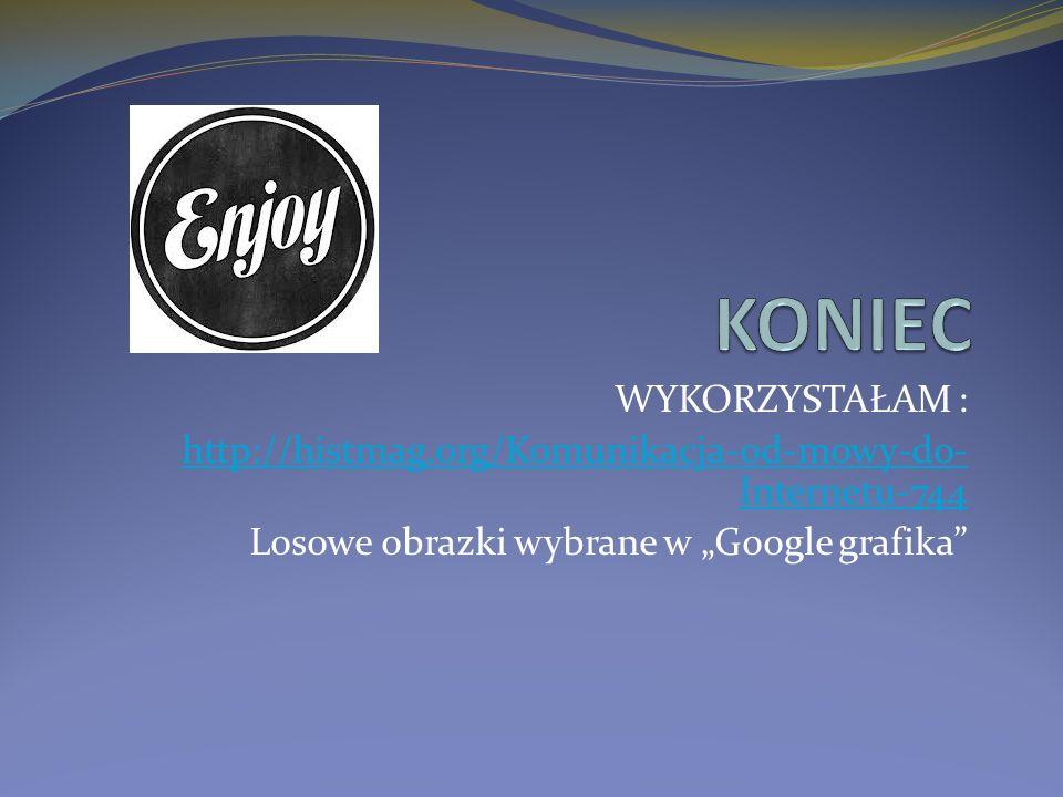 """WYKORZYSTAŁAM : http://histmag.org/Komunikacja-od-mowy-do- Internetu-744 Losowe obrazki wybrane w """"Google grafika"""
