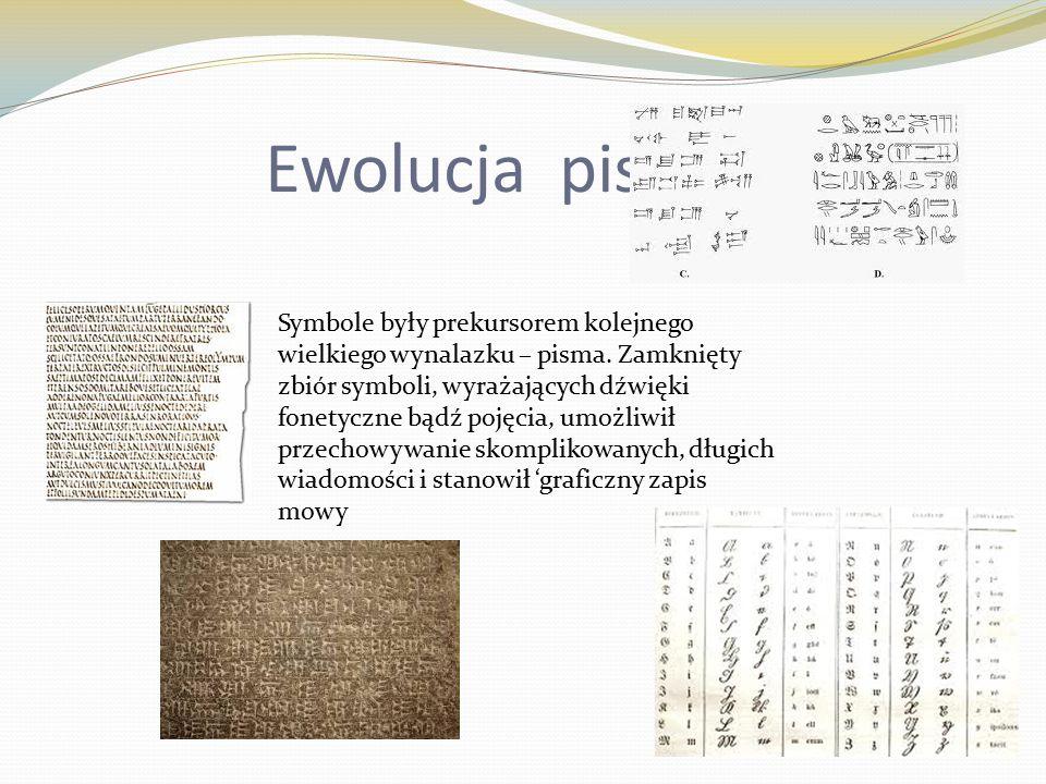 Ewolucja pisma Symbole były prekursorem kolejnego wielkiego wynalazku – pisma.