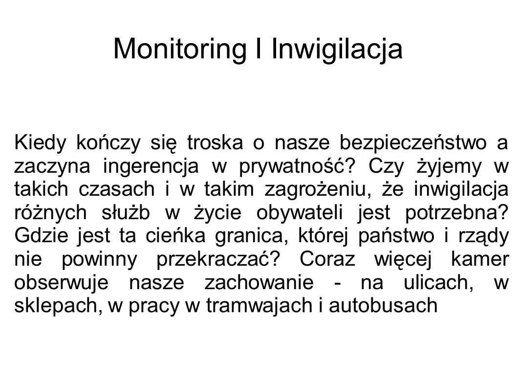 Monitoring I Inwigilacja Kiedy kończy się troska o nasze bezpieczeństwo a zaczyna ingerencja w prywatność.