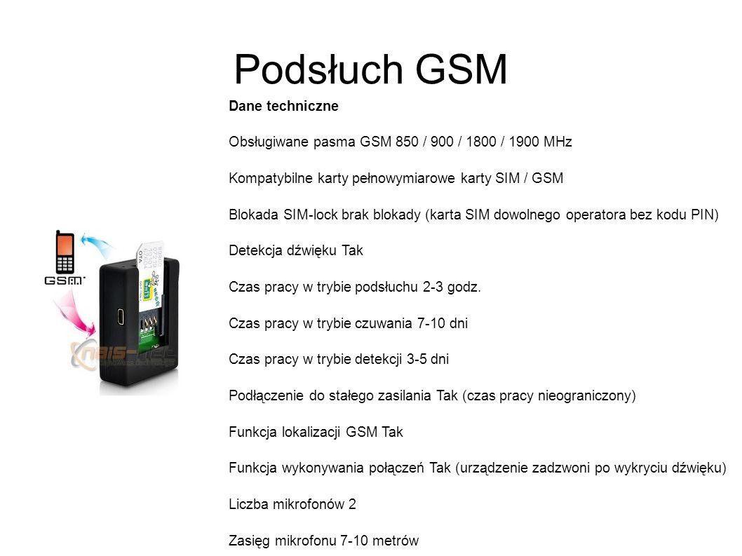 Podsłuch GSM Dane techniczne Obsługiwane pasma GSM 850 / 900 / 1800 / 1900 MHz Kompatybilne karty pełnowymiarowe karty SIM / GSM Blokada SIM-lock brak blokady (karta SIM dowolnego operatora bez kodu PIN) Detekcja dźwięku Tak Czas pracy w trybie podsłuchu 2-3 godz.