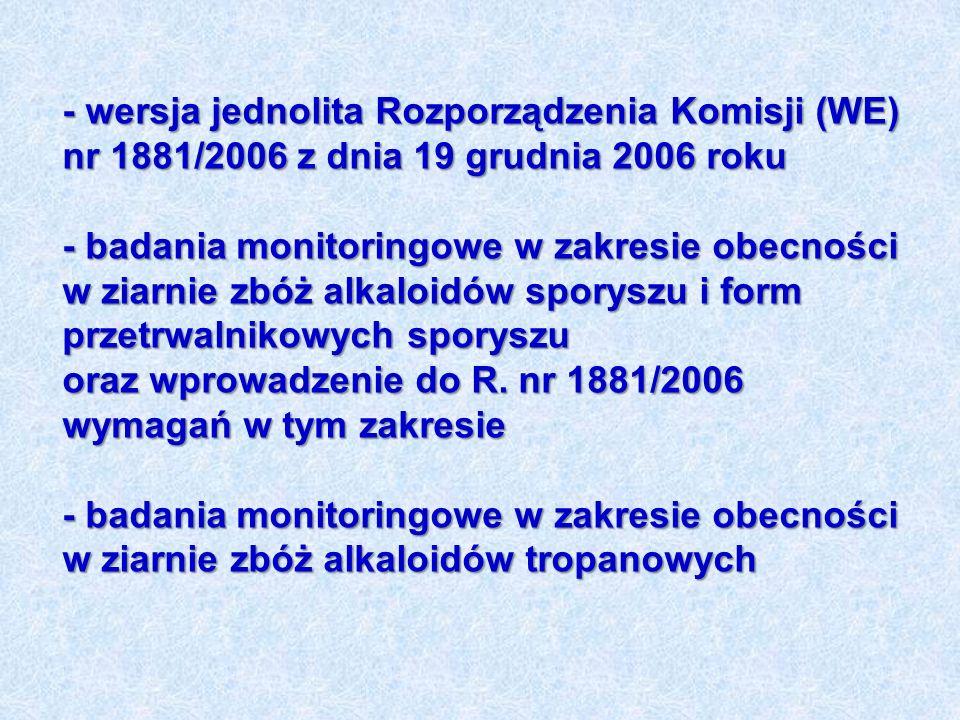 - wersja jednolita Rozporządzenia Komisji (WE) nr 1881/2006 z dnia 19 grudnia 2006 roku - badania monitoringowe w zakresie obecności w ziarnie zbóż alkaloidów sporyszu i form przetrwalnikowych sporyszu oraz wprowadzenie do R.