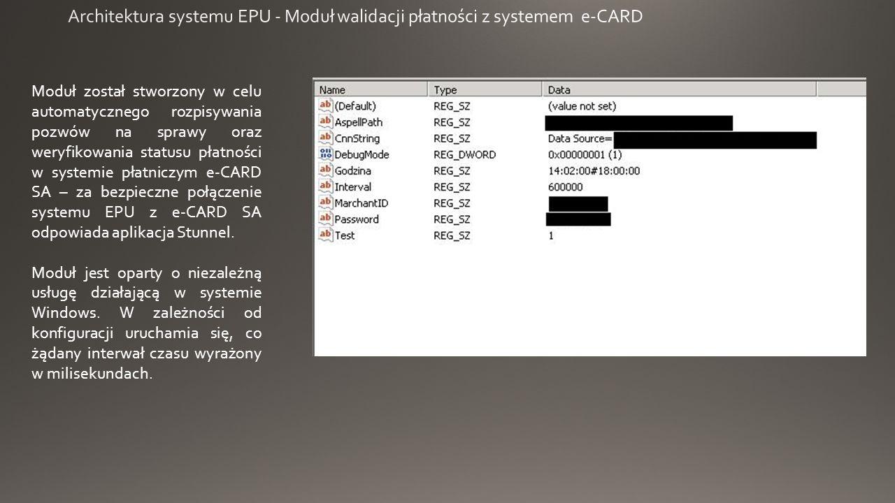 Moduł został stworzony w celu automatycznego rozpisywania pozwów na sprawy oraz weryfikowania statusu płatności w systemie płatniczym e-CARD SA – za bezpieczne połączenie systemu EPU z e-CARD SA odpowiada aplikacja Stunnel.