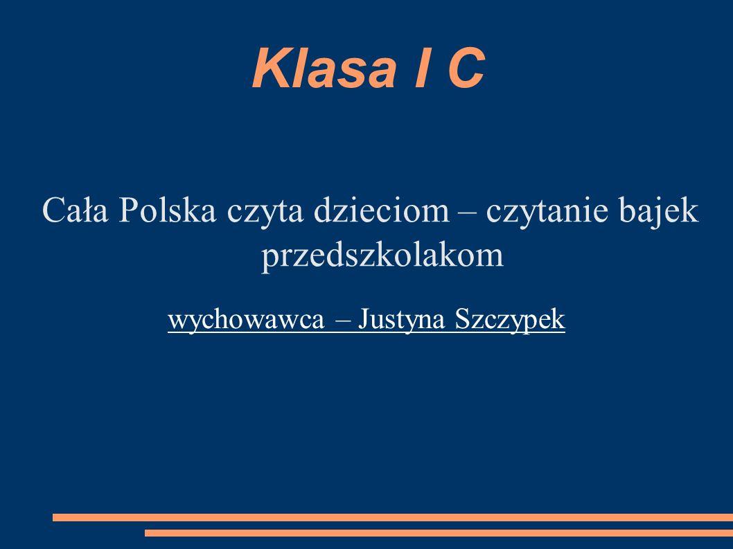 Klasa I C Cała Polska czyta dzieciom – czytanie bajek przedszkolakom wychowawca – Justyna Szczypek