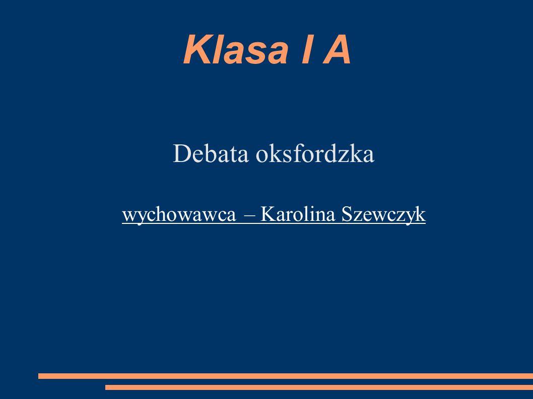 Klasa I A Debata oksfordzka wychowawca – Karolina Szewczyk