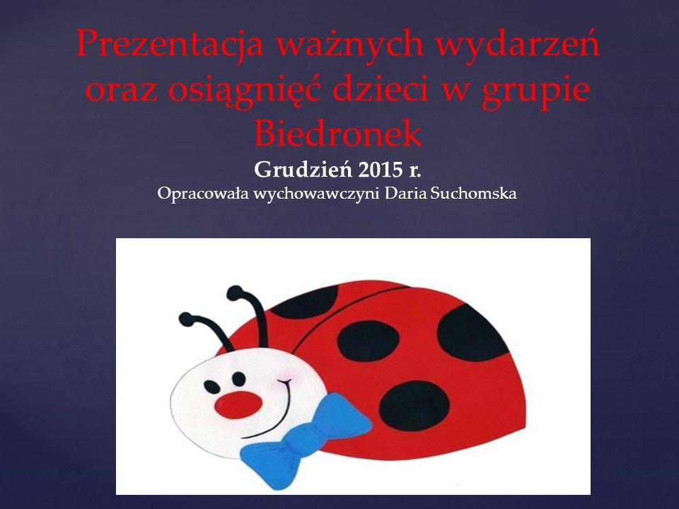 { Prezentacja ważnych wydarzeń oraz osiągnięć dzieci w grupie Biedronek Grudzień 2015 r.