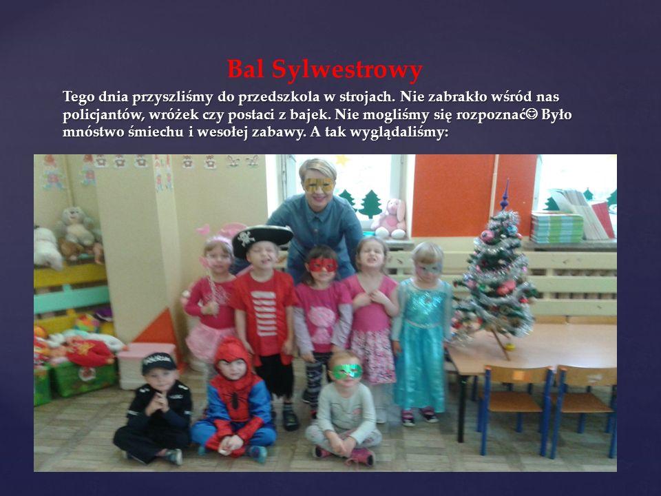 Bal Sylwestrowy Tego dnia przyszliśmy do przedszkola w strojach.