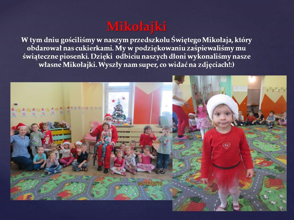 Mikołajki W tym dniu gościliśmy w naszym przedszkolu Świętego Mikołaja, który obdarował nas cukierkami.