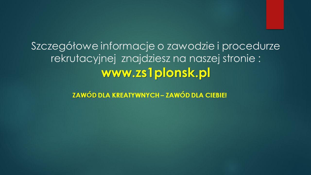 www.zs1plonsk.pl Szczegółowe informacje o zawodzie i procedurze rekrutacyjnej znajdziesz na naszej stronie : www.zs1plonsk.pl ZAWÓD ZAWÓD DLA KREATYWNYCH – ZAWÓD DLA CIEBIE!