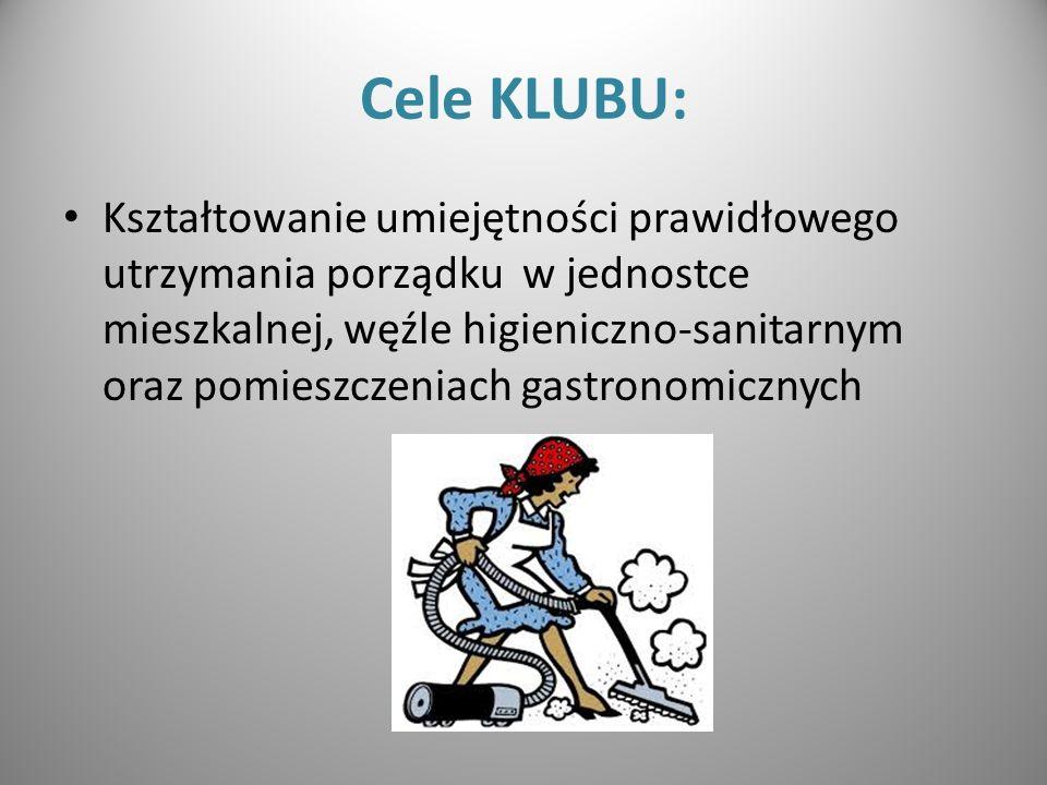 Cele KLUBU: Kształtowanie umiejętności prawidłowego utrzymania porządku w jednostce mieszkalnej, węźle higieniczno-sanitarnym oraz pomieszczeniach gastronomicznych
