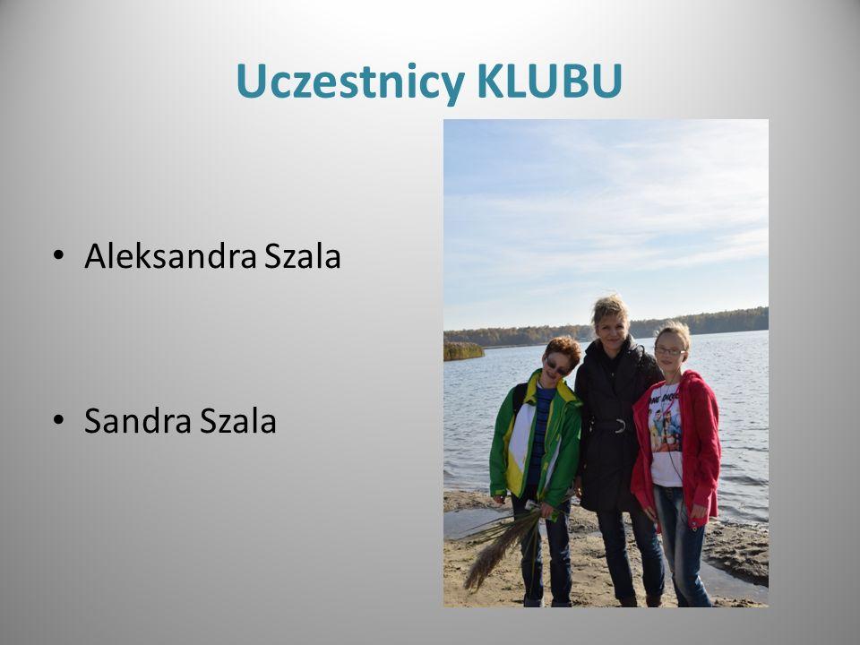 Uczestnicy KLUBU Aleksandra Szala Sandra Szala