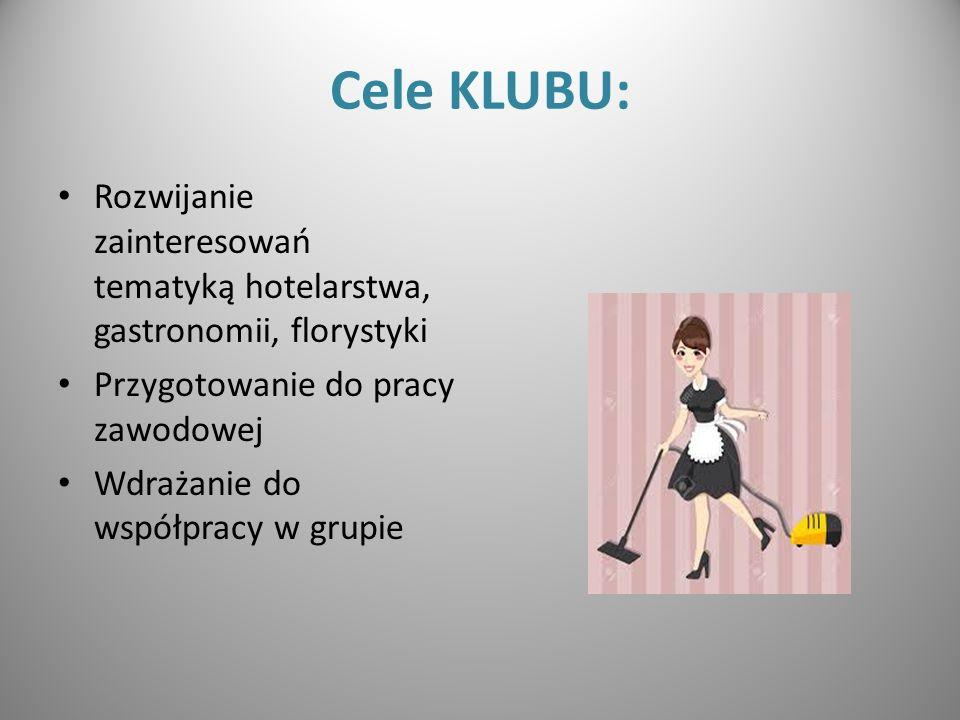 Cele KLUBU: Rozwijanie zainteresowań tematyką hotelarstwa, gastronomii, florystyki Przygotowanie do pracy zawodowej Wdrażanie do współpracy w grupie