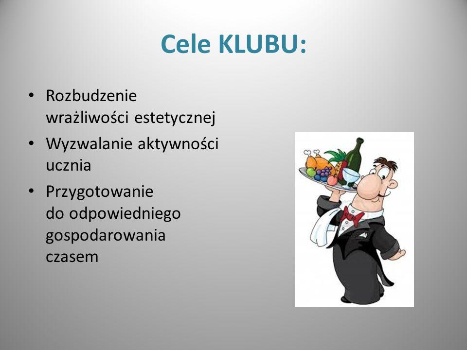 Cele KLUBU: Rozbudzenie wrażliwości estetycznej Wyzwalanie aktywności ucznia Przygotowanie do odpowiedniego gospodarowania czasem