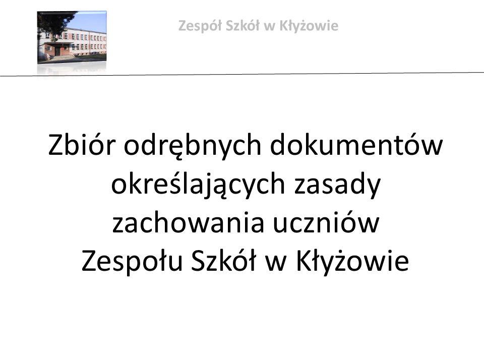 Zespół Szkół w Kłyżowie Zbiór odrębnych dokumentów określających zasady zachowania uczniów Zespołu Szkół w Kłyżowie