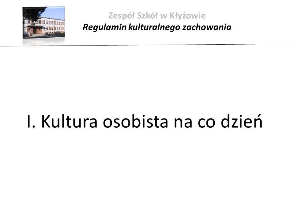 Zespół Szkół w Kłyżowie Regulamin kulturalnego zachowania I. Kultura osobista na co dzień