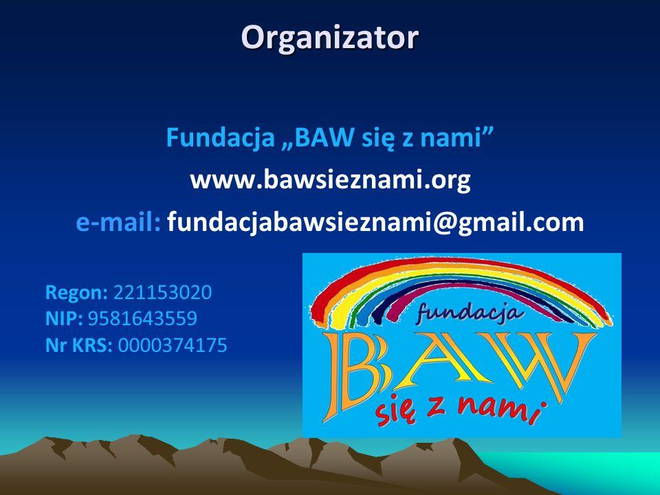 """Organizator Fundacja """"BAW się z nami www.bawsieznami.org e-mail: fundacjabawsieznami@gmail.com Regon: 221153020 NIP: 9581643559 Nr KRS: 0000374175"""