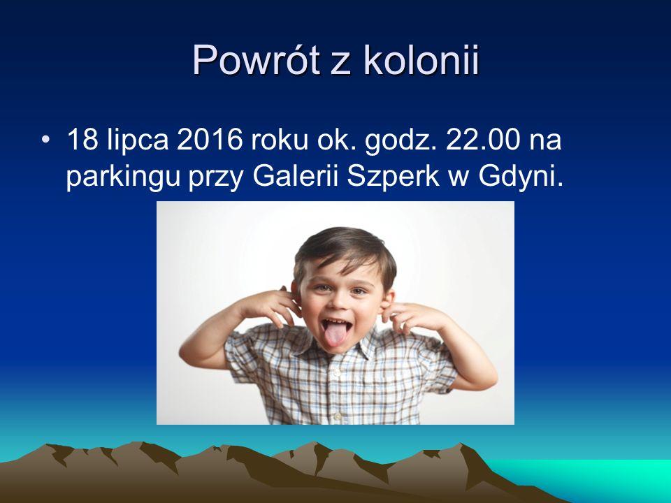 Powrót z kolonii 18 lipca 2016 roku ok. godz. 22.00 na parkingu przy Galerii Szperk w Gdyni.
