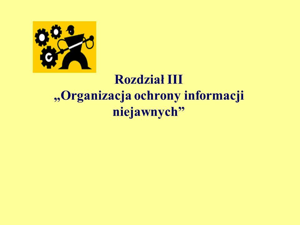 """Rozdział III """"Organizacja ochrony informacji niejawnych"""