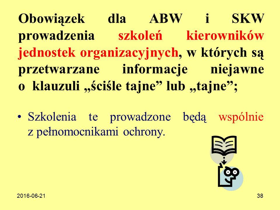 """2016-06-2138 Obowiązek dla ABW i SKW prowadzenia szkoleń kierowników jednostek organizacyjnych, w których są przetwarzane informacje niejawne o klauzuli """"ściśle tajne lub """"tajne ; Szkolenia te prowadzone będą wspólnie z pełnomocnikami ochrony."""
