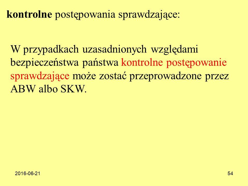 2016-06-2154 W przypadkach uzasadnionych względami bezpieczeństwa państwa kontrolne postępowanie sprawdzające może zostać przeprowadzone przez ABW albo SKW.