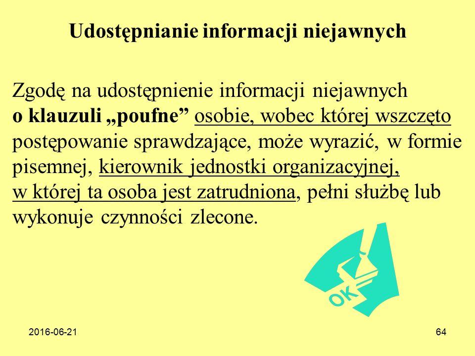 """2016-06-2164 Zgodę na udostępnienie informacji niejawnych o klauzuli """"poufne osobie, wobec której wszczęto postępowanie sprawdzające, może wyrazić, w formie pisemnej, kierownik jednostki organizacyjnej, w której ta osoba jest zatrudniona, pełni służbę lub wykonuje czynności zlecone."""