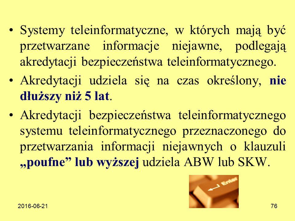 2016-06-2176 Systemy teleinformatyczne, w których mają być przetwarzane informacje niejawne, podlegają akredytacji bezpieczeństwa teleinformatycznego.