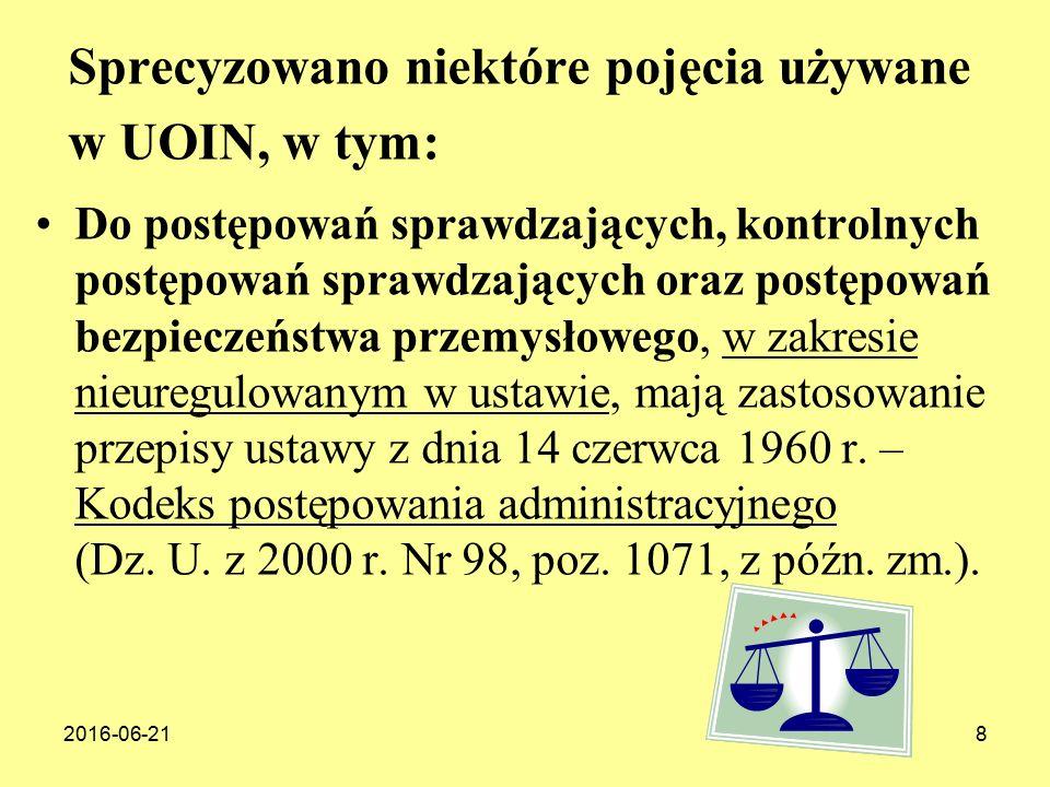 2016-06-218 Sprecyzowano niektóre pojęcia używane w UOIN, w tym: Do postępowań sprawdzających, kontrolnych postępowań sprawdzających oraz postępowań bezpieczeństwa przemysłowego, w zakresie nieuregulowanym w ustawie, mają zastosowanie przepisy ustawy z dnia 14 czerwca 1960 r.