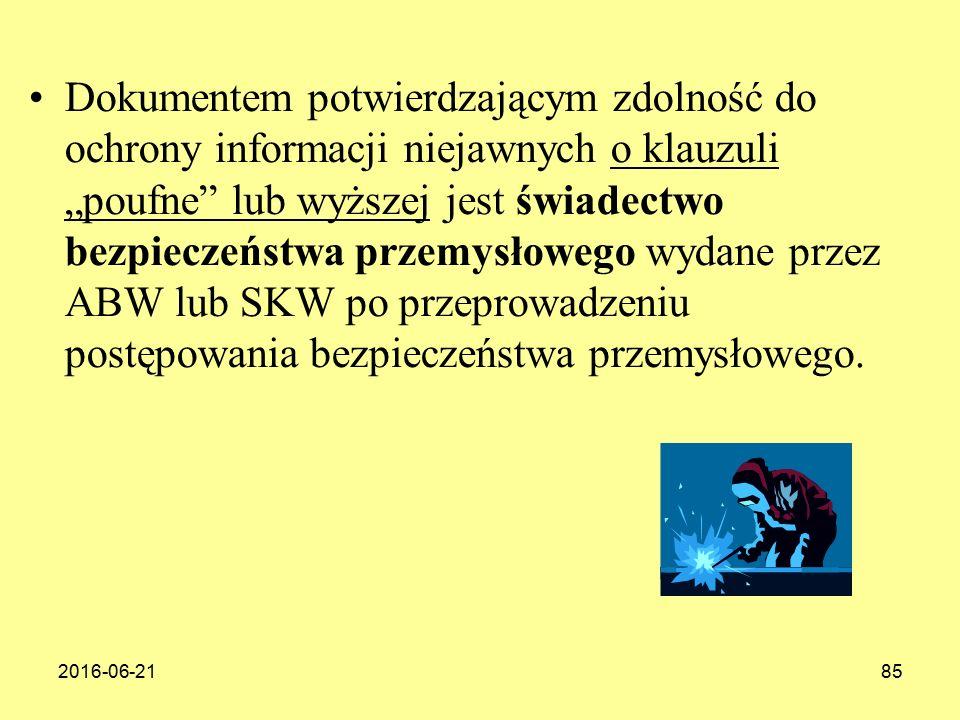 """2016-06-2185 Dokumentem potwierdzającym zdolność do ochrony informacji niejawnych o klauzuli """"poufne lub wyższej jest świadectwo bezpieczeństwa przemysłowego wydane przez ABW lub SKW po przeprowadzeniu postępowania bezpieczeństwa przemysłowego."""