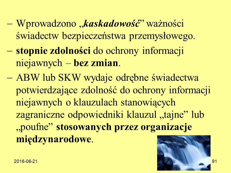 """2016-06-2191  Wprowadzono """"kaskadowość ważności świadectw bezpieczeństwa przemysłowego."""