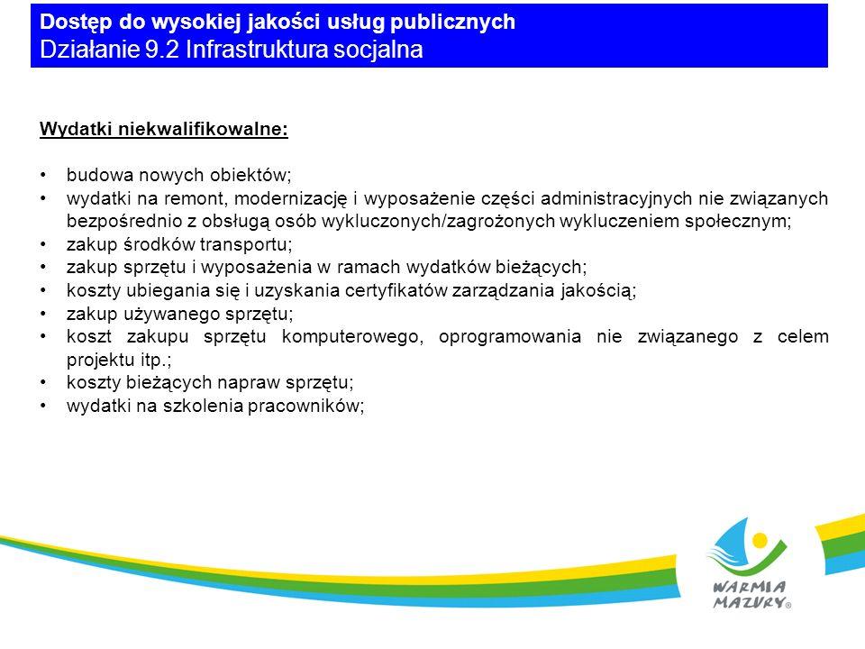 Dostęp do wysokiej jakości usług publicznych Działanie 9.2 Infrastruktura socjalna Wydatki niekwalifikowalne c.d.: wydatki na wyposażenie stanowisk pracy związanych z obsługą administracyjną; koszty pośrednie; wydatki na promocję projektu poniesione niezgodnie z Wytycznymi MIiR w zakresie informacji i promocji programów operacyjnych polityki spójności na lata 2014-2020 z 30 kwietnia 2015 r., Podręcznikiem wnioskodawcy i beneficjenta programów polityki spójności 2014-2020 w zakresie informacji i promocji z 9 lipca 2015 r.