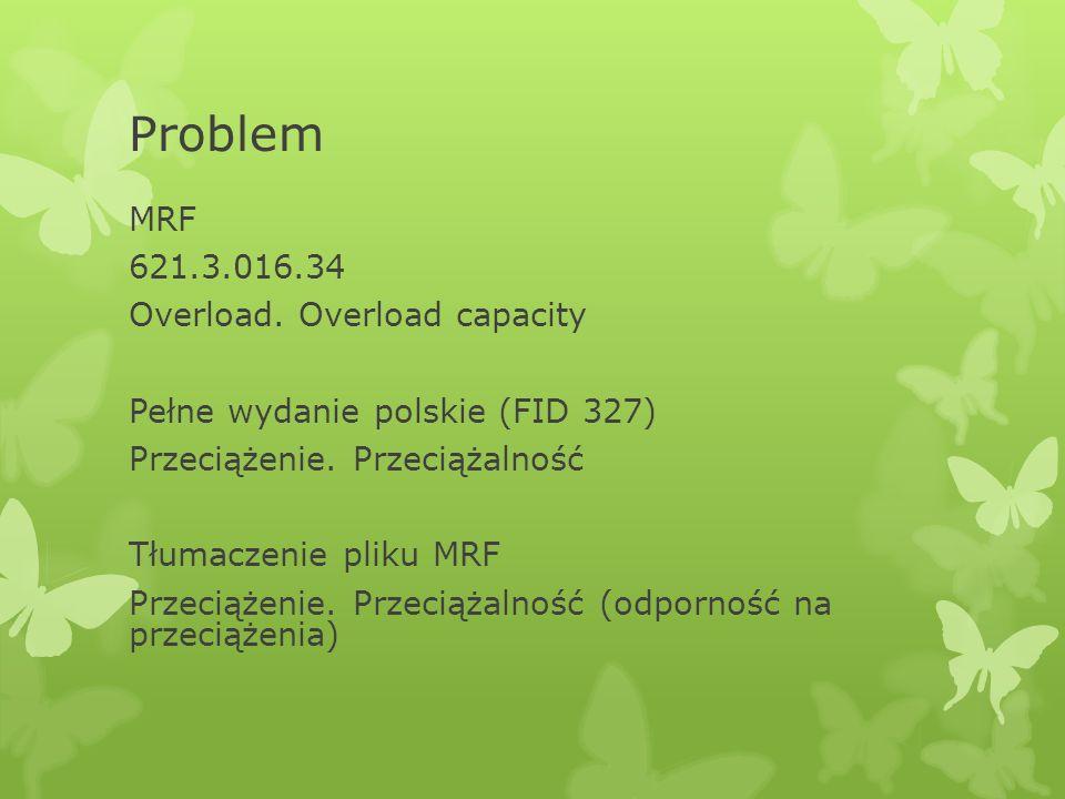 Problem MRF 621.3.016.34 Overload. Overload capacity Pełne wydanie polskie (FID 327) Przeciążenie.