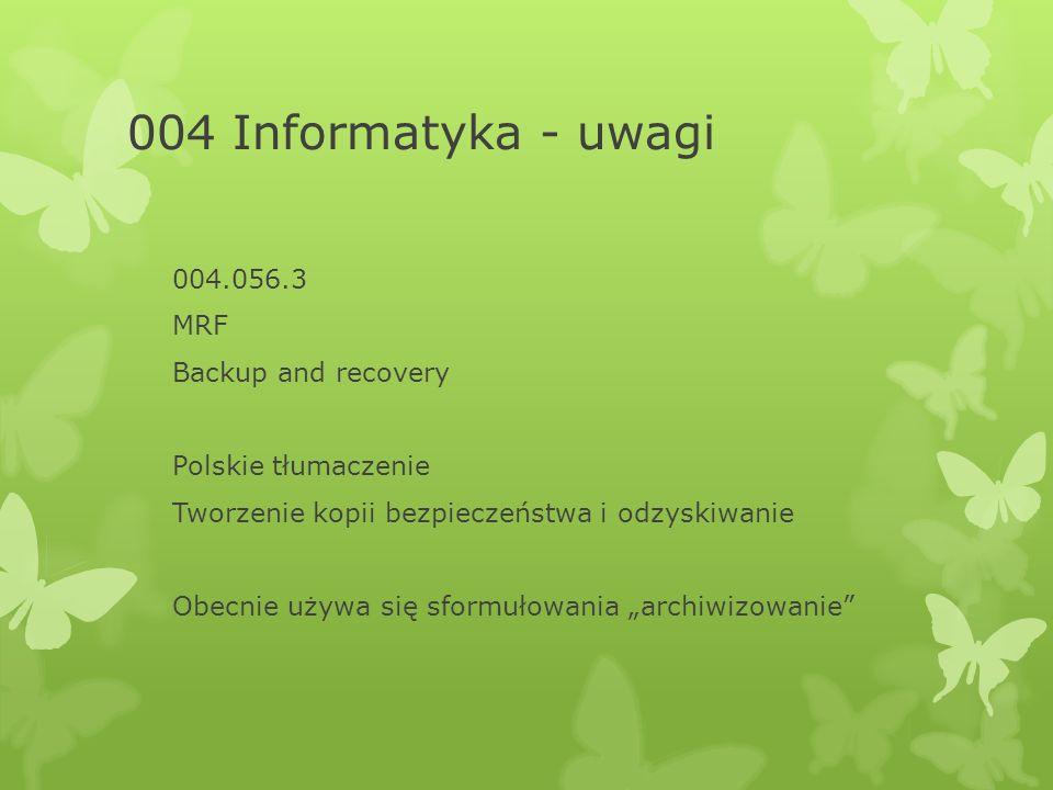 """004 Informatyka - uwagi 004.056.3 MRF Backup and recovery Polskie tłumaczenie Tworzenie kopii bezpieczeństwa i odzyskiwanie Obecnie używa się sformułowania """"archiwizowanie"""
