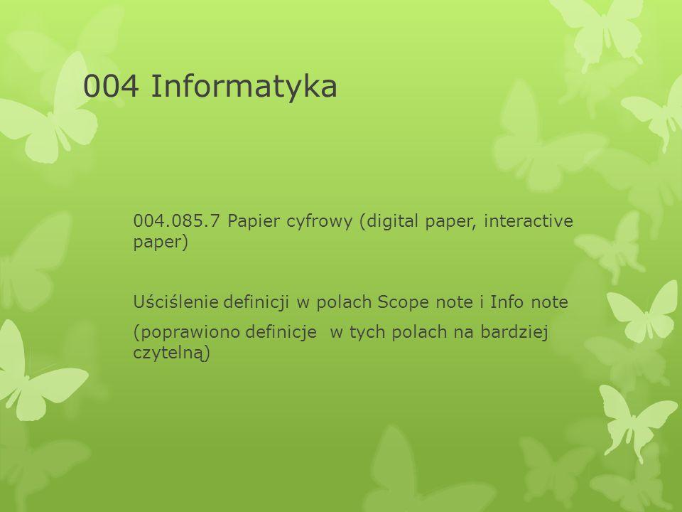 004 Informatyka 004.085.7 Papier cyfrowy (digital paper, interactive paper) Uściślenie definicji w polach Scope note i Info note (poprawiono definicje w tych polach na bardziej czytelną)