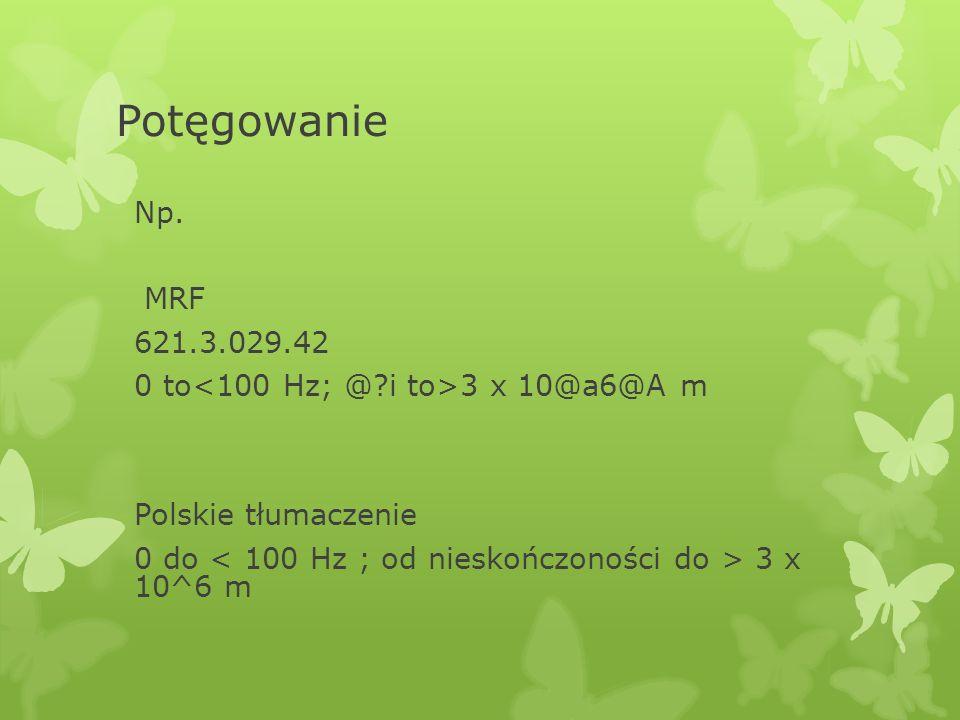 Potęgowanie Np. MRF 621.3.029.42 0 to 3 x 10@a6@A m Polskie tłumaczenie 0 do 3 x 10^6 m