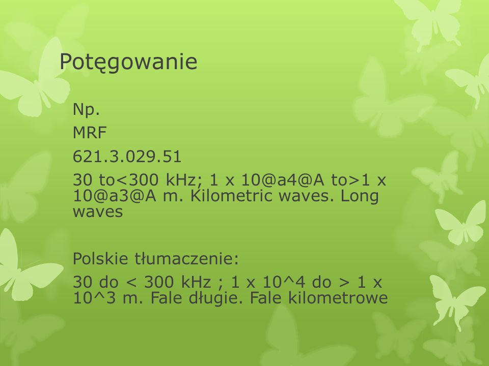 Potęgowanie Np. MRF 621.3.029.51 30 to 1 x 10@a3@A m.