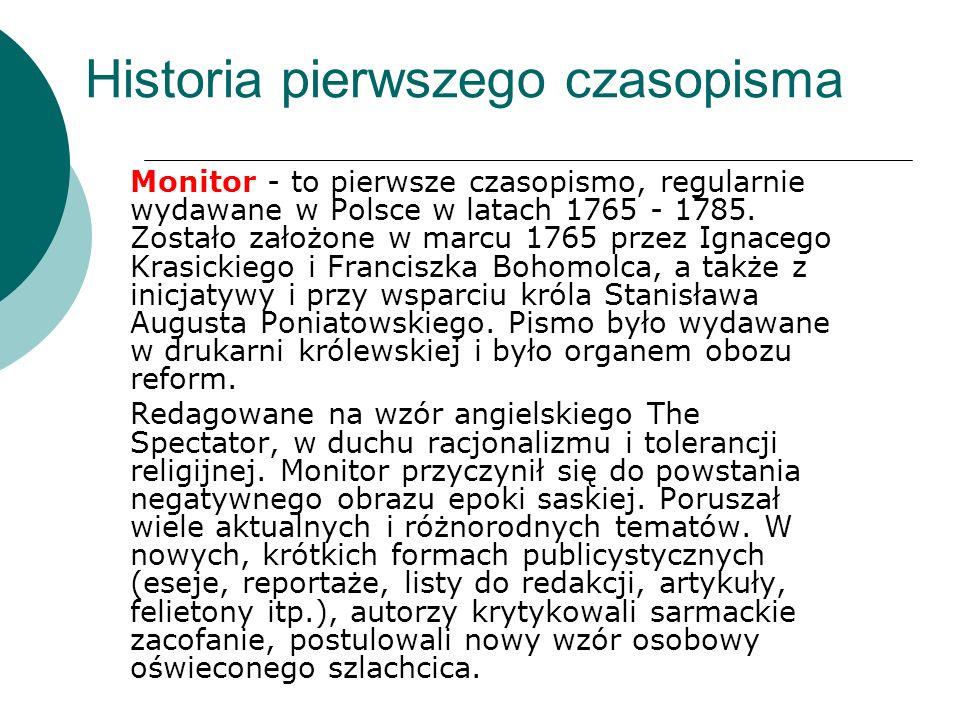 Historia pierwszego czasopisma Monitor - to pierwsze czasopismo, regularnie wydawane w Polsce w latach 1765 - 1785. Zostało założone w marcu 1765 prze