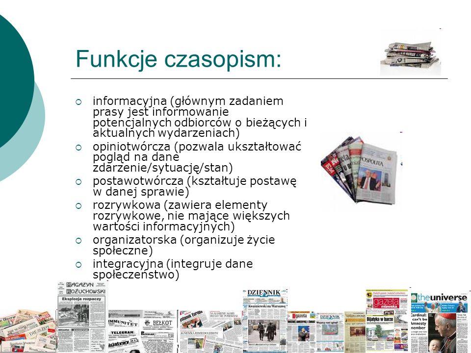 Funkcje czasopism:  informacyjna (głównym zadaniem prasy jest informowanie potencjalnych odbiorców o bieżących i aktualnych wydarzeniach)  opiniotwó