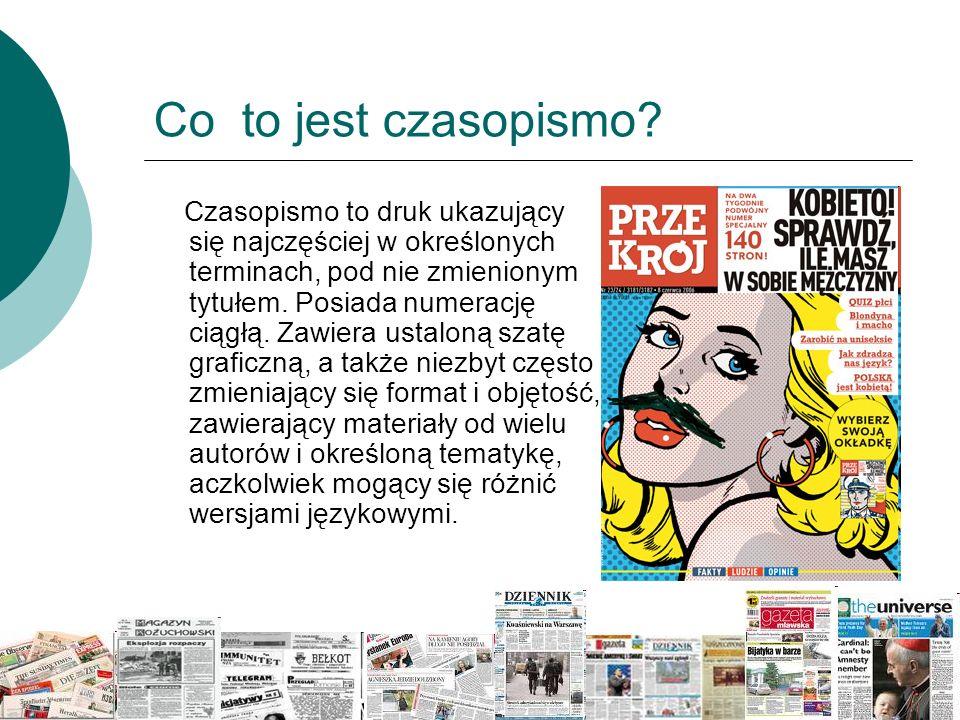 Co to jest czasopismo? Czasopismo to druk ukazujący się najczęściej w określonych terminach, pod nie zmienionym tytułem. Posiada numerację ciągłą. Zaw