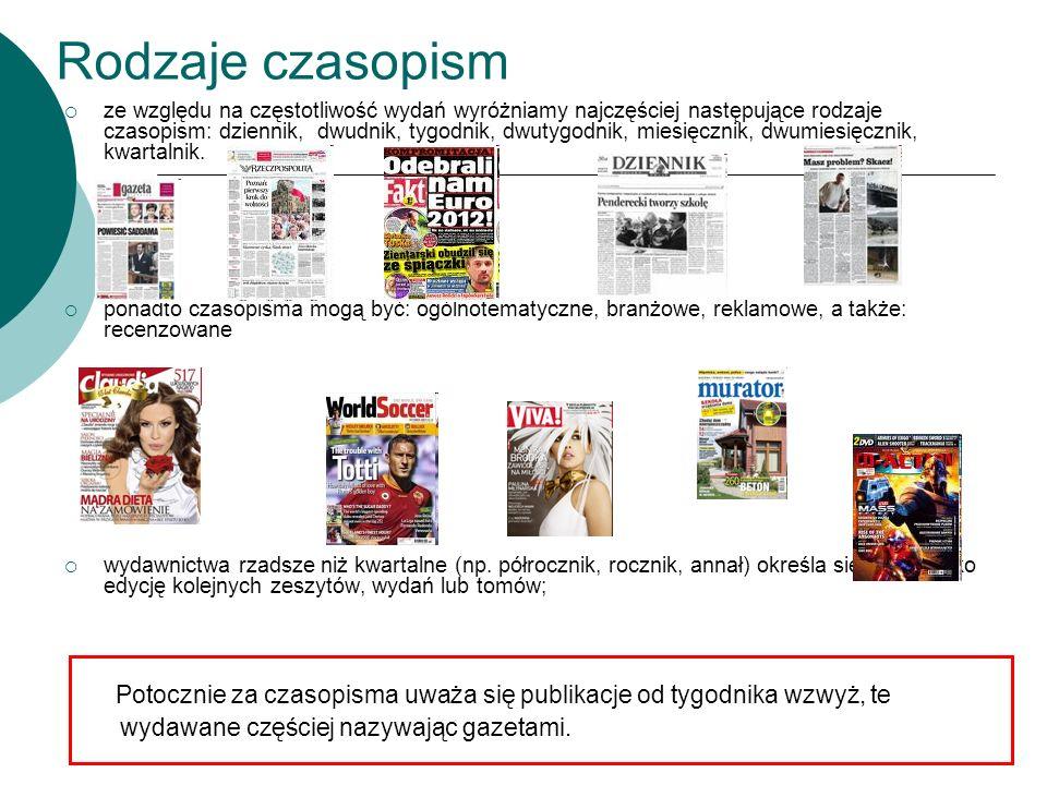 Rodzaje czasopism  ze względu na częstotliwość wydań wyróżniamy najczęściej następujące rodzaje czasopism: dziennik, dwudnik, tygodnik, dwutygodnik,