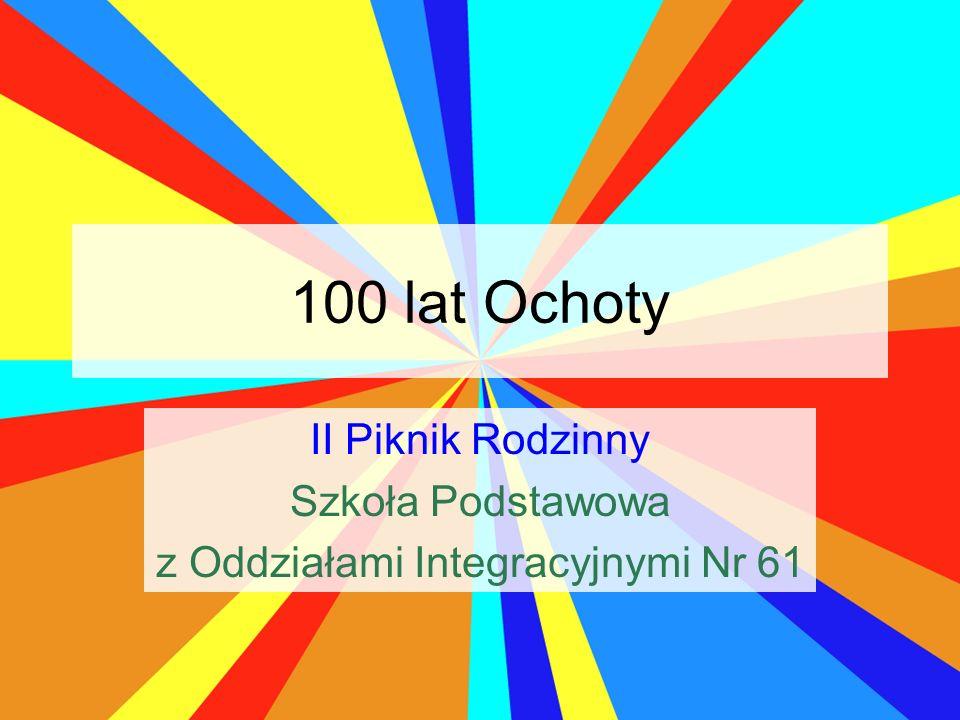 100 lat Ochoty II Piknik Rodzinny Szkoła Podstawowa z Oddziałami Integracyjnymi Nr 61