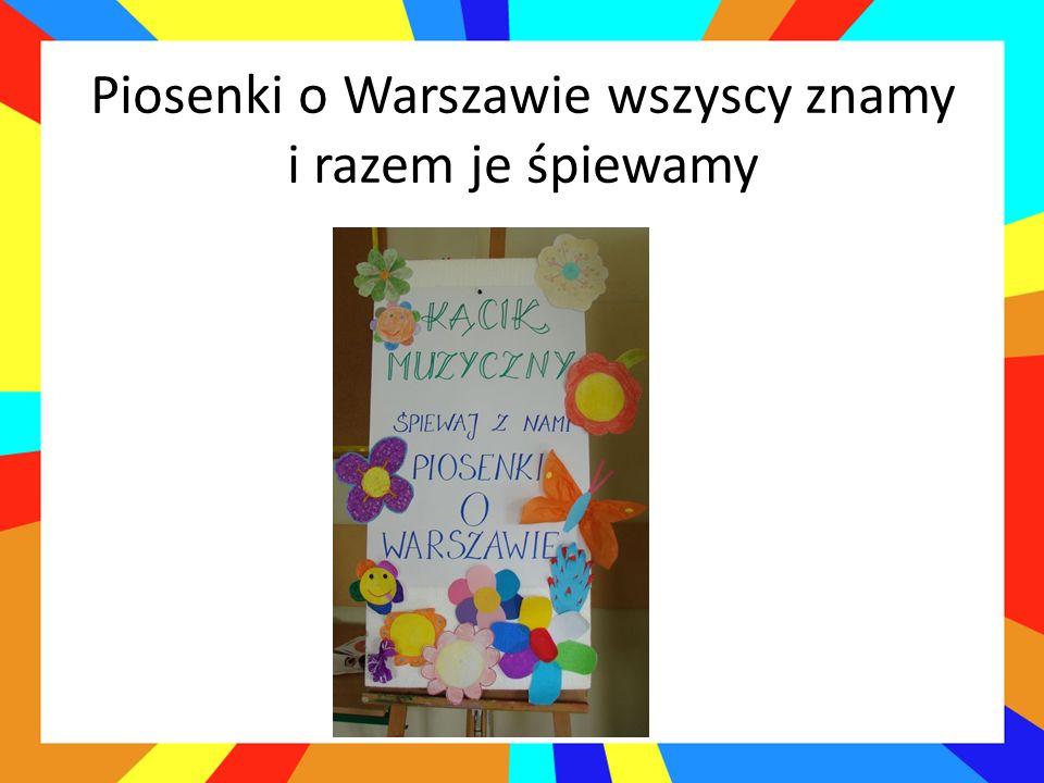 Piosenki o Warszawie wszyscy znamy i razem je śpiewamy