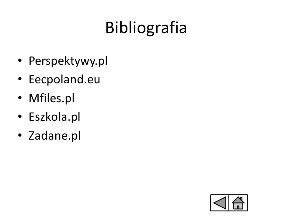 Bibliografia Perspektywy.pl Eecpoland.eu Mfiles.pl Eszkola.pl Zadane.pl