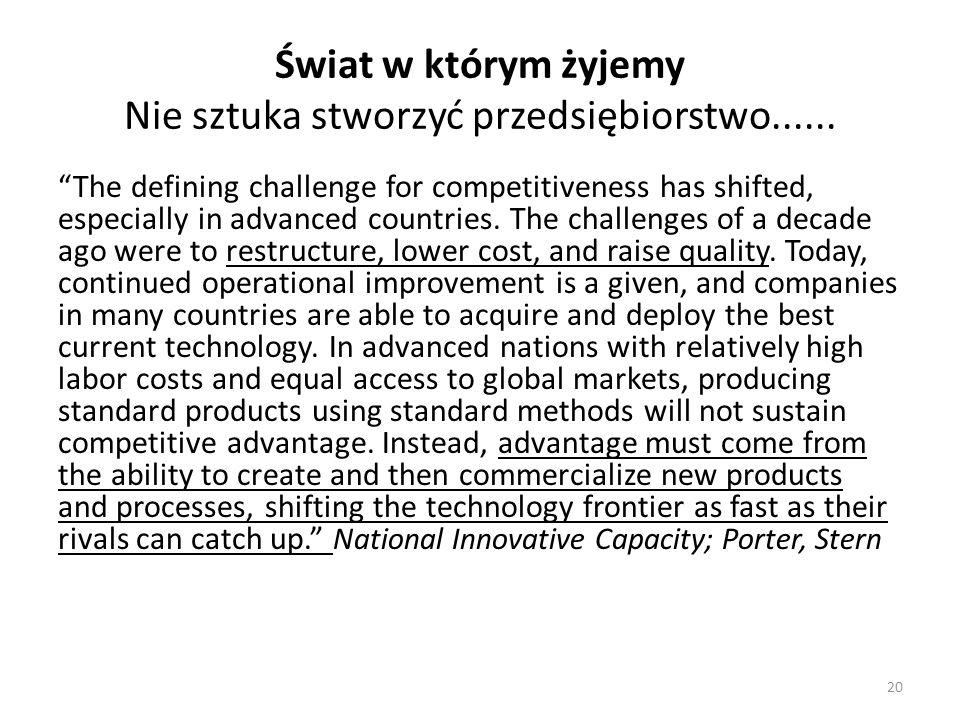 "Świat w którym żyjemy Nie sztuka stworzyć przedsiębiorstwo...... ""The defining challenge for competitiveness has shifted, especially in advanced count"
