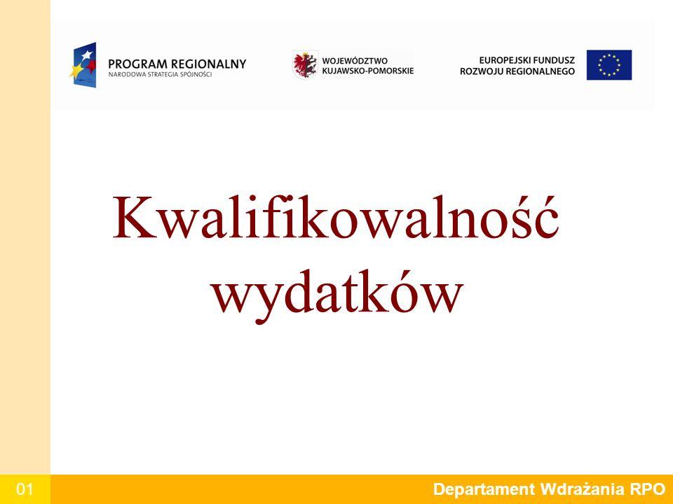 01 Departament Wdrażania RPO Kwalifikowalność wydatków Departament Wdrażania RPO