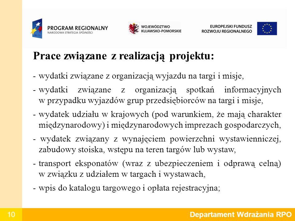 10 Prace związane z realizacją projektu: -wydatki związane z organizacją wyjazdu na targi i misje, -wydatki związane z organizacją spotkań informacyjn