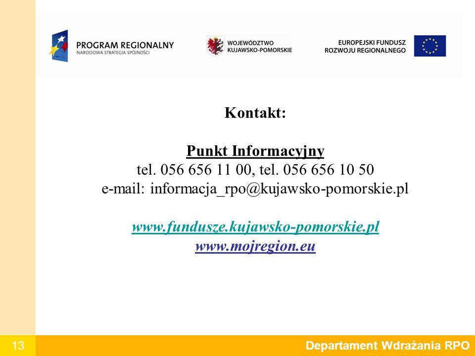 13 Kontakt: Punkt Informacyjny tel. 056 656 11 00, tel. 056 656 10 50 e-mail: informacja_rpo@kujawsko-pomorskie.pl www.fundusze.kujawsko-pomorskie.pl