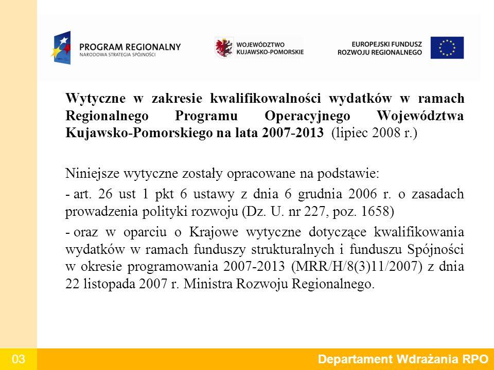03 Wytyczne w zakresie kwalifikowalności wydatków w ramach Regionalnego Programu Operacyjnego Województwa Kujawsko-Pomorskiego na lata 2007-2013 (lipiec 2008 r.) Niniejsze wytyczne zostały opracowane na podstawie: - art.