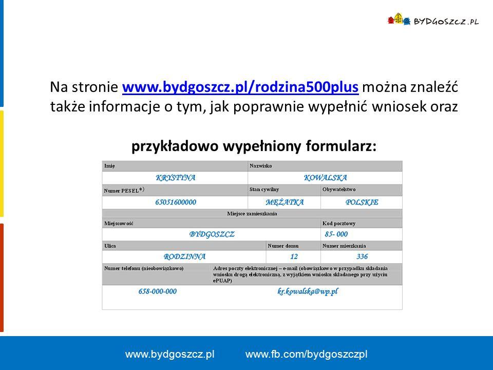 Na stronie www.bydgoszcz.pl/rodzina500plus można znaleźć także informacje o tym, jak poprawnie wypełnić wniosek oraz przykładowo wypełniony formularz:www.bydgoszcz.pl/rodzina500plus www.bydgoszcz.pl www.fb.com/bydgoszczpl